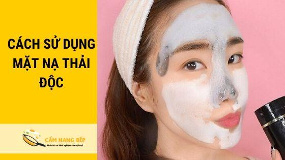 Cách dùng mặt nạ thải độc và mặt nạ thông thường cũng khá giống nhau. Dưới đây là 4 bước sử dụng mặt nạ thải độc có lẽ bạn đã biết