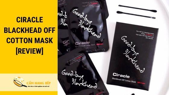 Ciracle blackhead off cotton mask là lựa chọn hàng đầu cho mặt nạ lột mụn cho nam. Thành phần miếng lột mụn có chưa nhiều serum dưỡng chất, ưu điểm không làm to lỗ chân lông sau khi đẩy mụn đầu đen, hiệu quả tức thì.